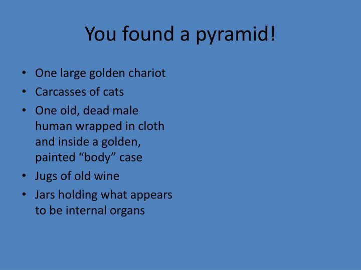 You found a pyramid!