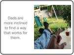 dads are more inclined to find a way that works for them
