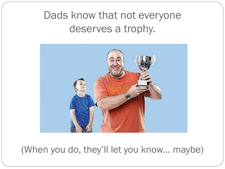Dads know that not everyone