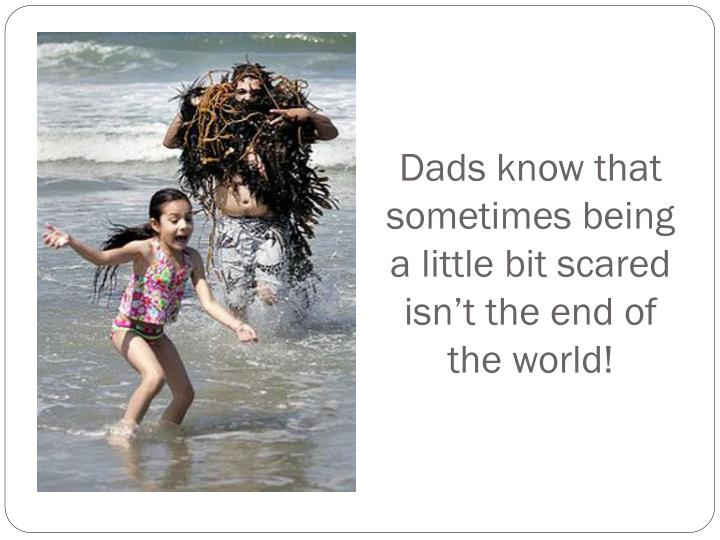Dads know that sometimes being a little bit scared isn't the end of the world!