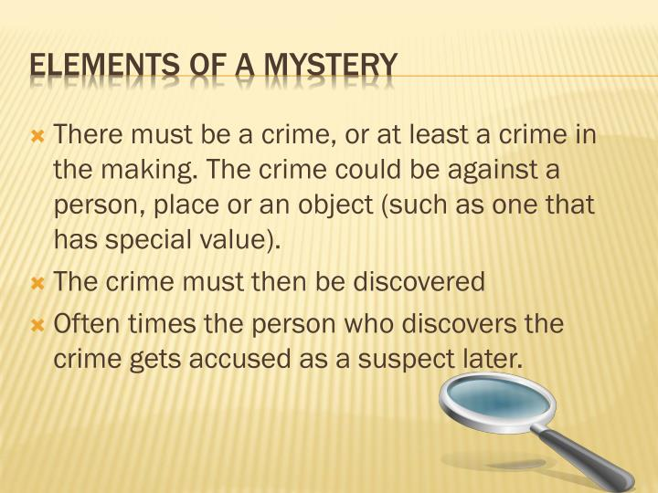 There must be a crime, or at least a crime in the making. The crime could be against a person, place or an object (such as one that has special value).