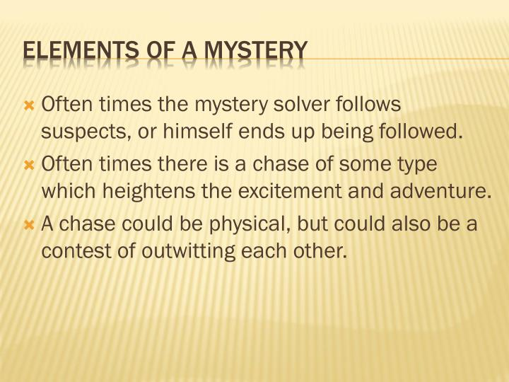 Often times the mystery solver follows suspects, or himself ends up being followed.