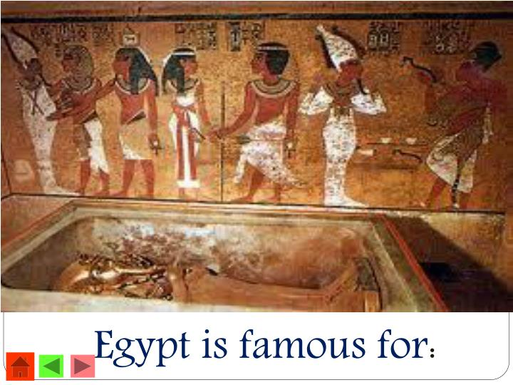 Egypt is famous for