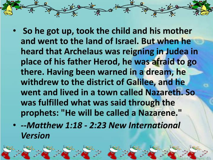 So he got up, took the child and his mother and went to the land of Israel. But when he heard that
