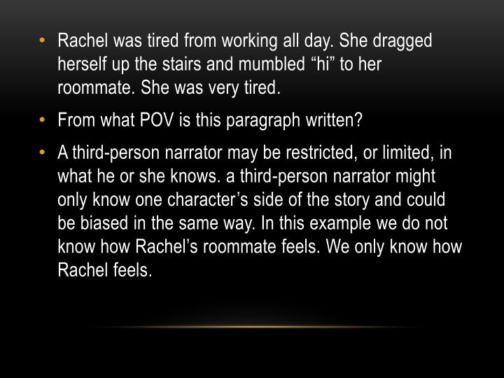 """Rachel was tired from working all day. She dragged herself up the stairs and mumbled """"hi"""" to her roommate. She was very tired"""