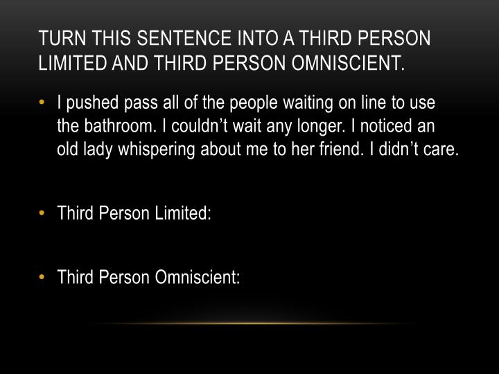 turn this sentence into a third person limited and third person omniscient