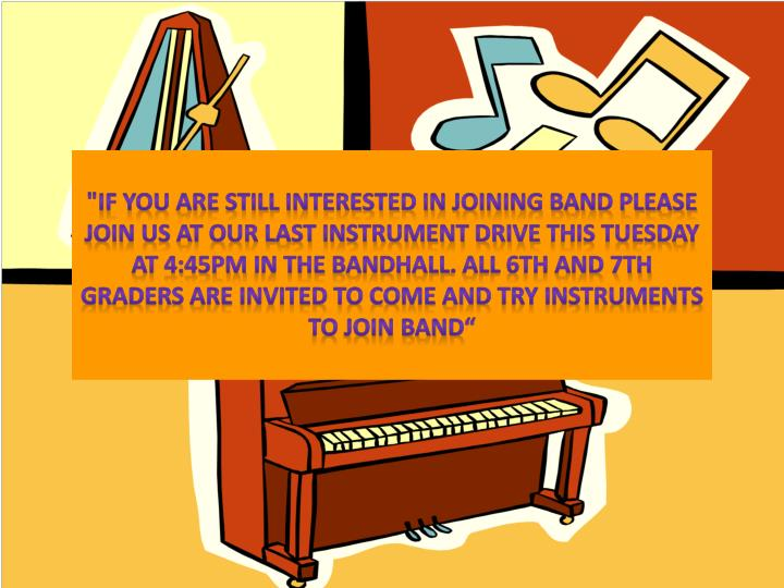 """if you are still interested in joining band please join us at our last instrument drive this Tuesday at 4:45pm in the"