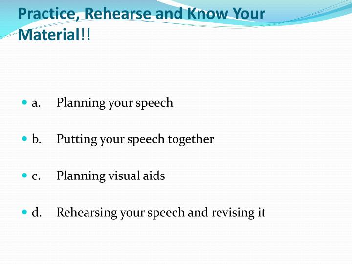 Practice, Rehearse and Know Your Material