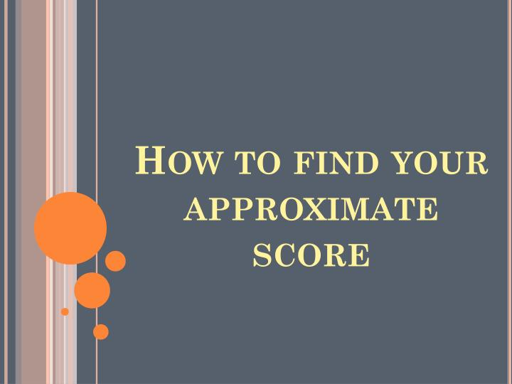 How to find your approximate score