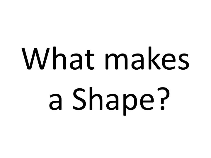 What makes a Shape?