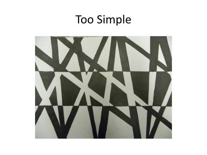 Too Simple