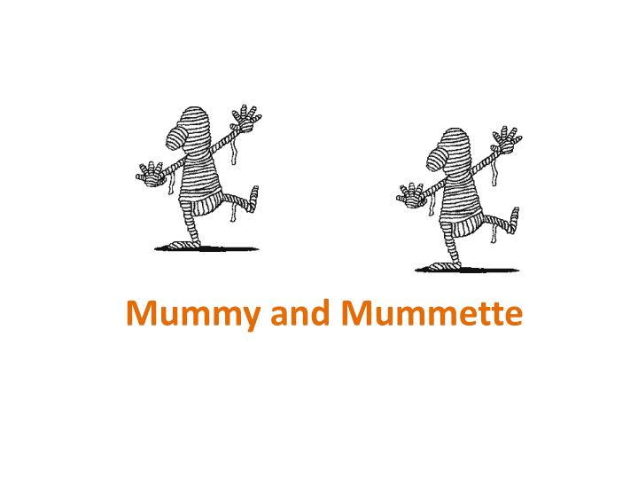Mummy and mummette
