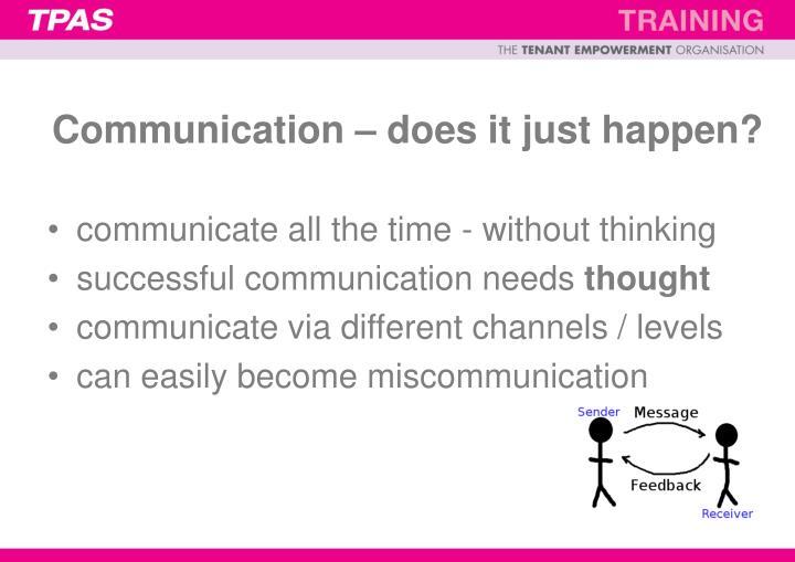 Communication – does it just happen?