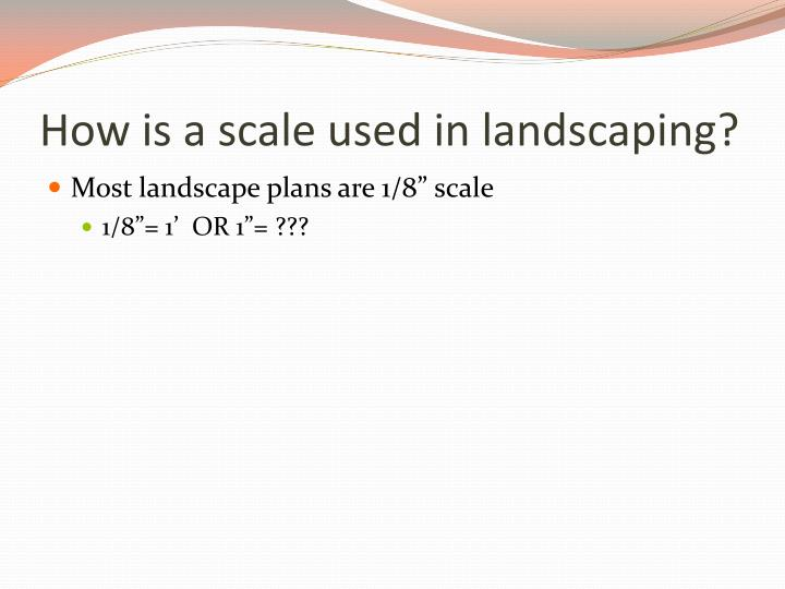 How is a scale used in landscaping?