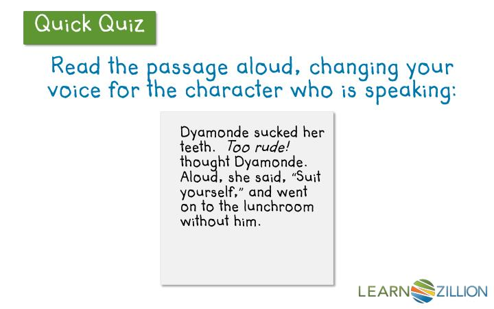 Read the passage aloud, changing your voice for the character who is speaking: