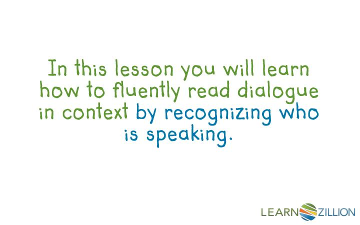 In this lesson you will learn how to fluently read dialogue in context