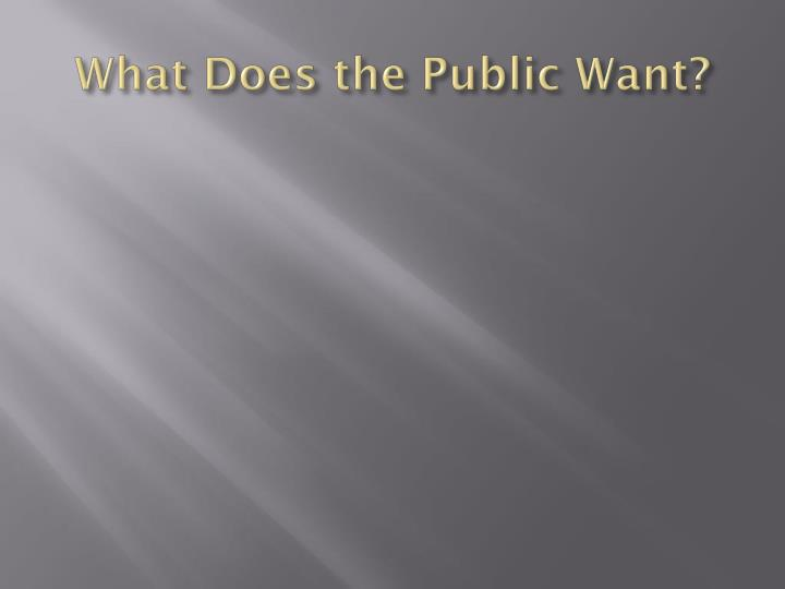 What Does the Public Want?