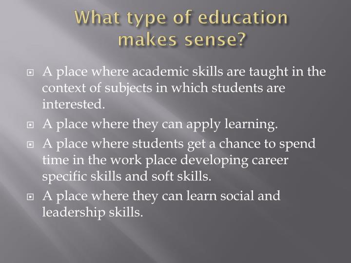 What type of education makes sense?