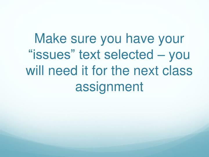 "Make sure you have your ""issues"" text selected – you will need it for the next class assignment"