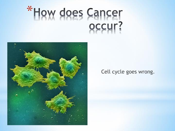Cell cycle goes wrong.