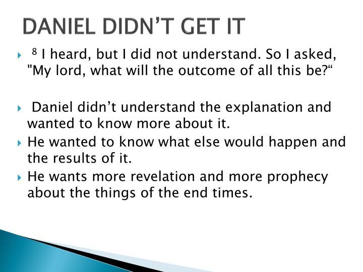 DANIEL DIDN'T GET IT