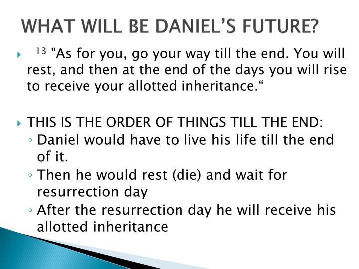 WHAT WILL BE DANIEL'S FUTURE?