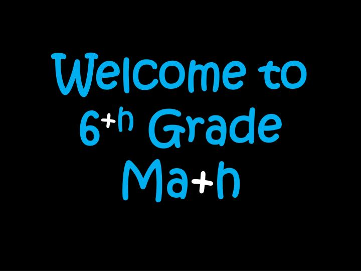 welcome to 6 h grade ma h