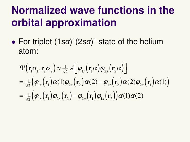 Normalized wave functions in the orbital approximation