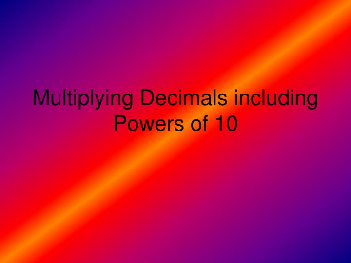 Multiplying Decimals including Powers of 10