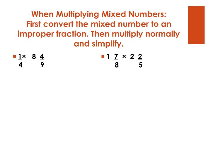 When Multiplying Mixed Numbers: