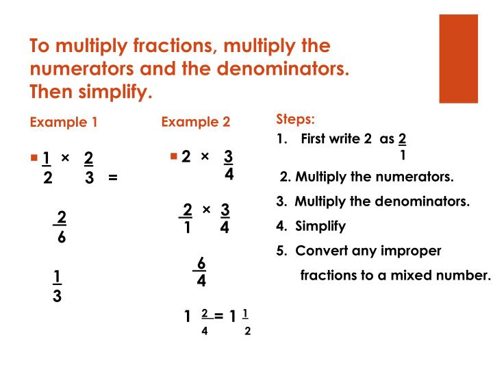 To multiply fractions, multiply the numerators and the denominators.