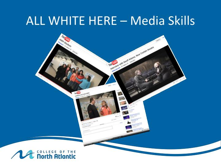 ALL WHITE HERE – Media Skills