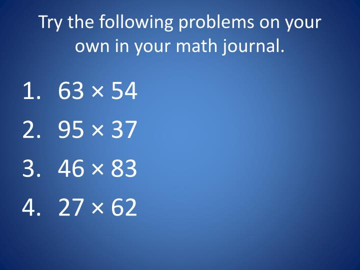 Try the following problems on your own in your math journal.