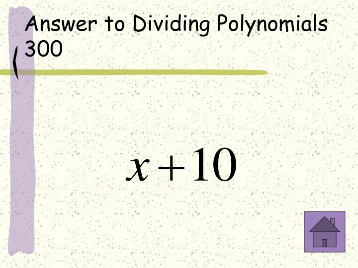 Answer to Dividing Polynomials 300