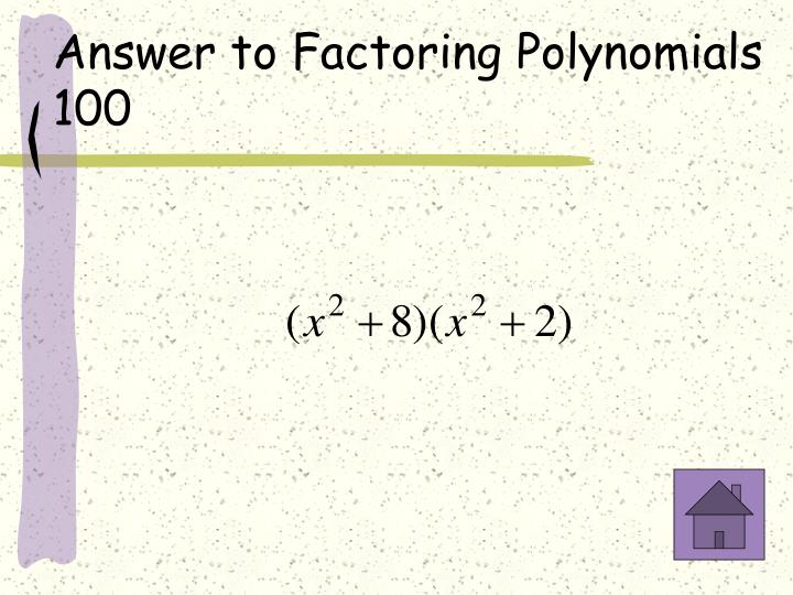 Answer to Factoring Polynomials 100