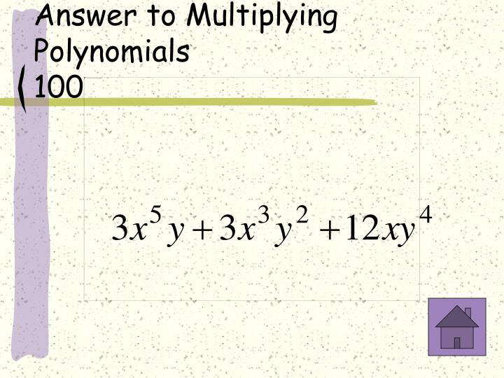 Answer to Multiplying Polynomials