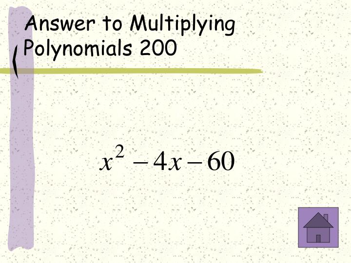 Answer to Multiplying Polynomials 200