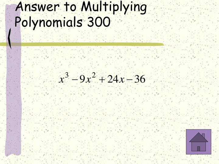 Answer to Multiplying Polynomials 300