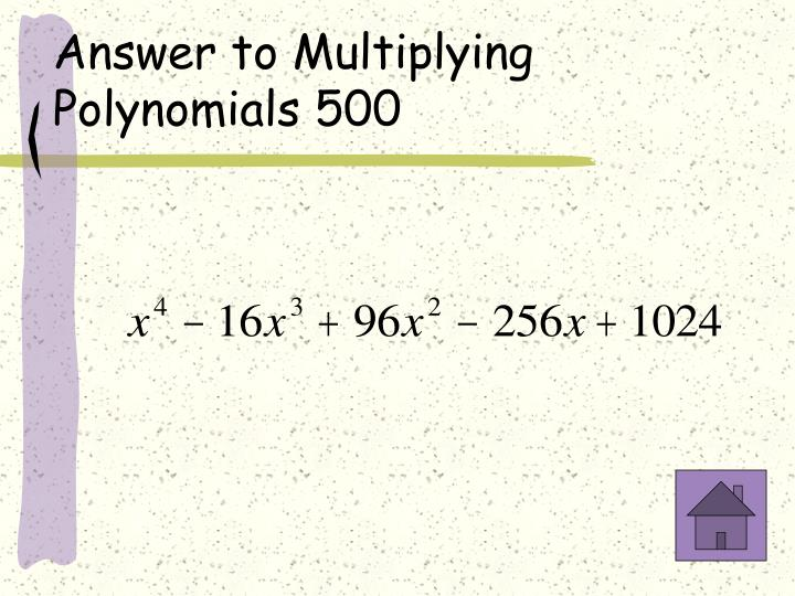 Answer to Multiplying Polynomials 500