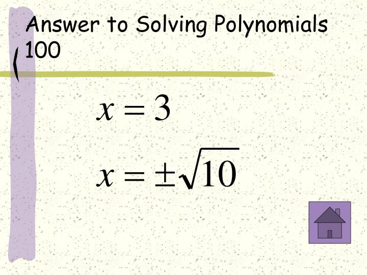 Answer to Solving Polynomials 100