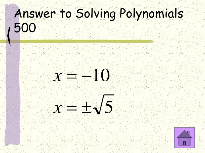 Answer to Solving Polynomials 500