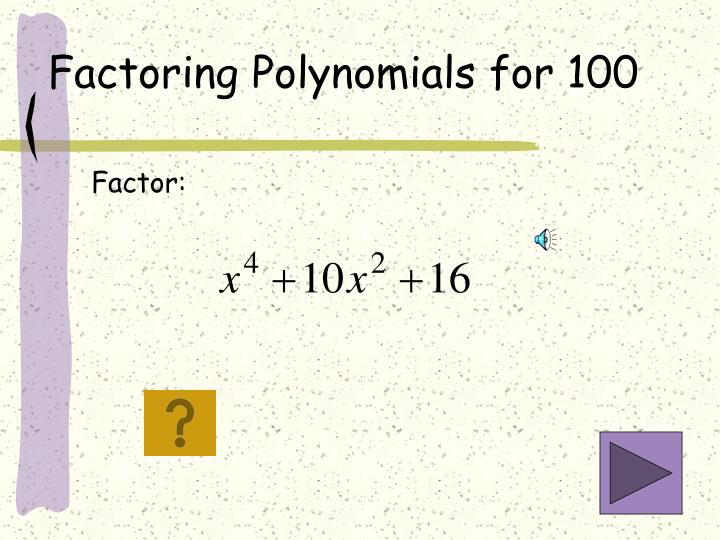 Factoring Polynomials for 100