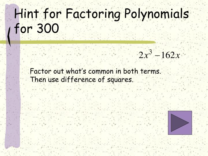 Hint for Factoring Polynomials for 300