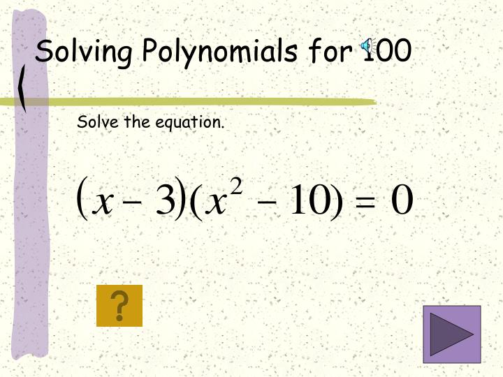Solving Polynomials for 100