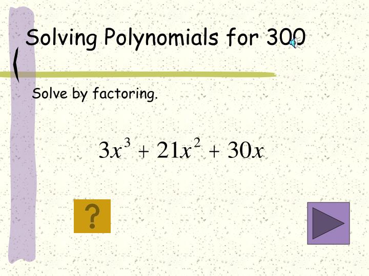 Solving Polynomials for 300