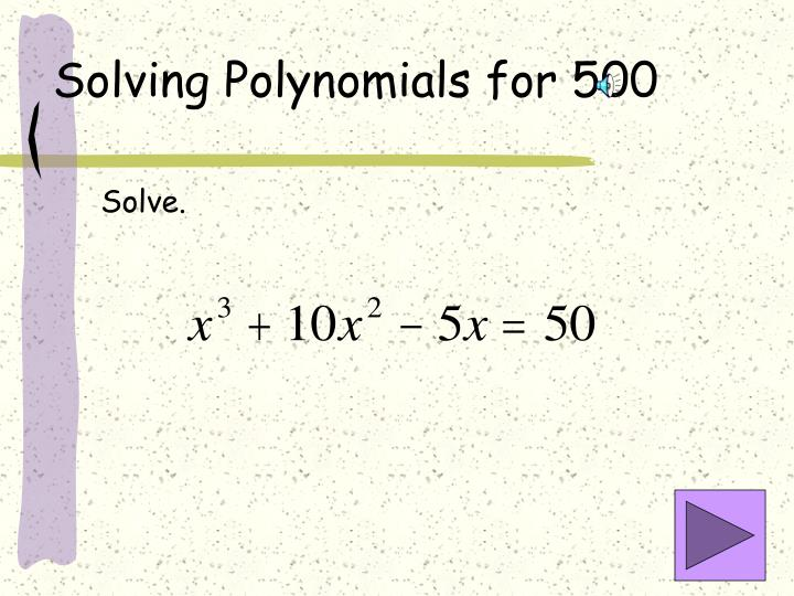 Solving Polynomials for 500