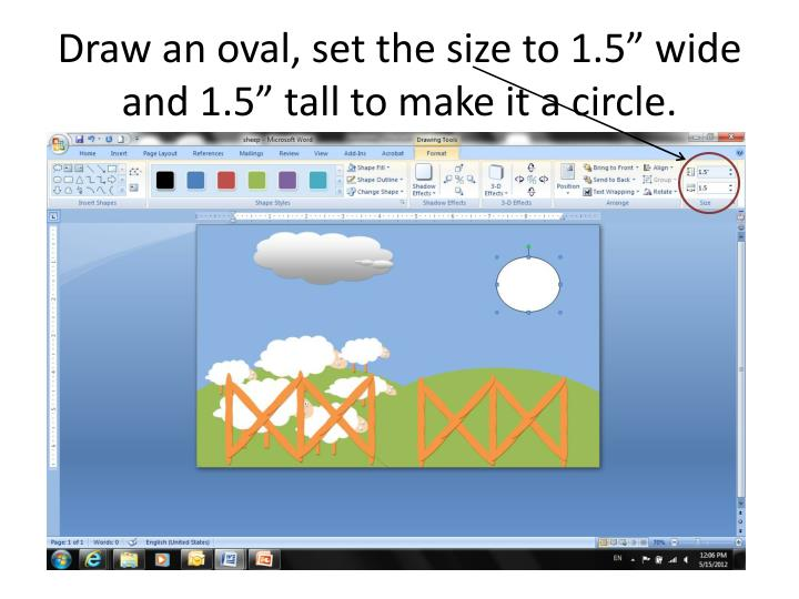 "Draw an oval, set the size to 1.5"" wide and 1.5"" tall to make it a circle."