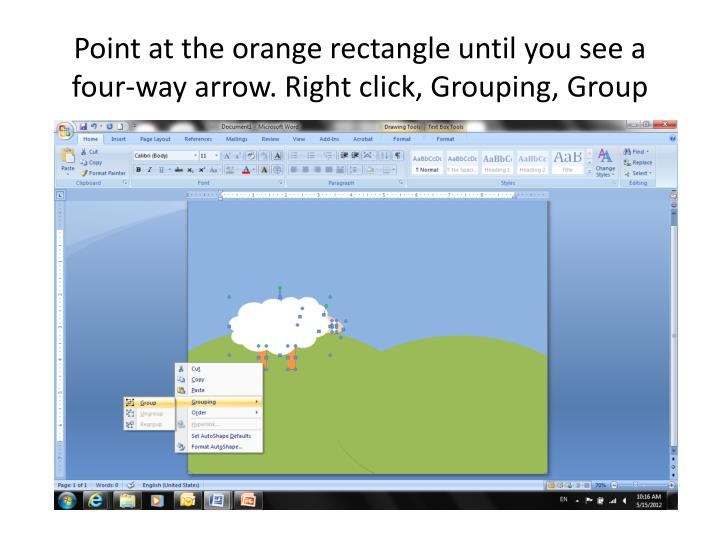 Point at the orange rectangle until you see a four-way arrow. Right click, Grouping, Group