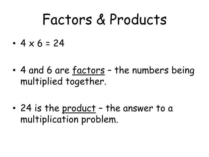 Factors & Products