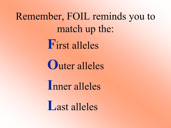Remember, FOIL reminds you to